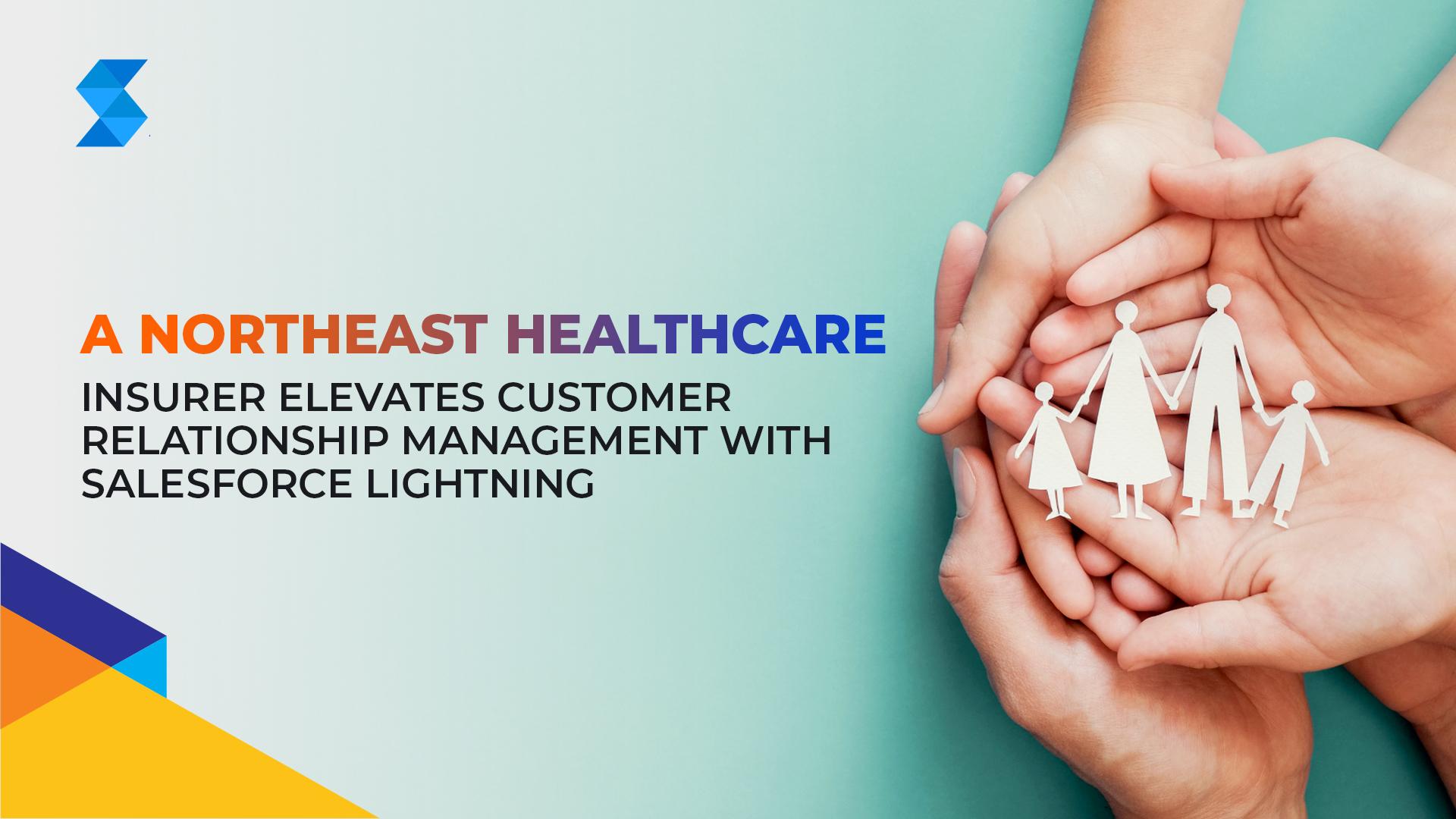 A Northeast Healthcare Insurer Elevates Customer Relationship Management with Salesforce Lightning