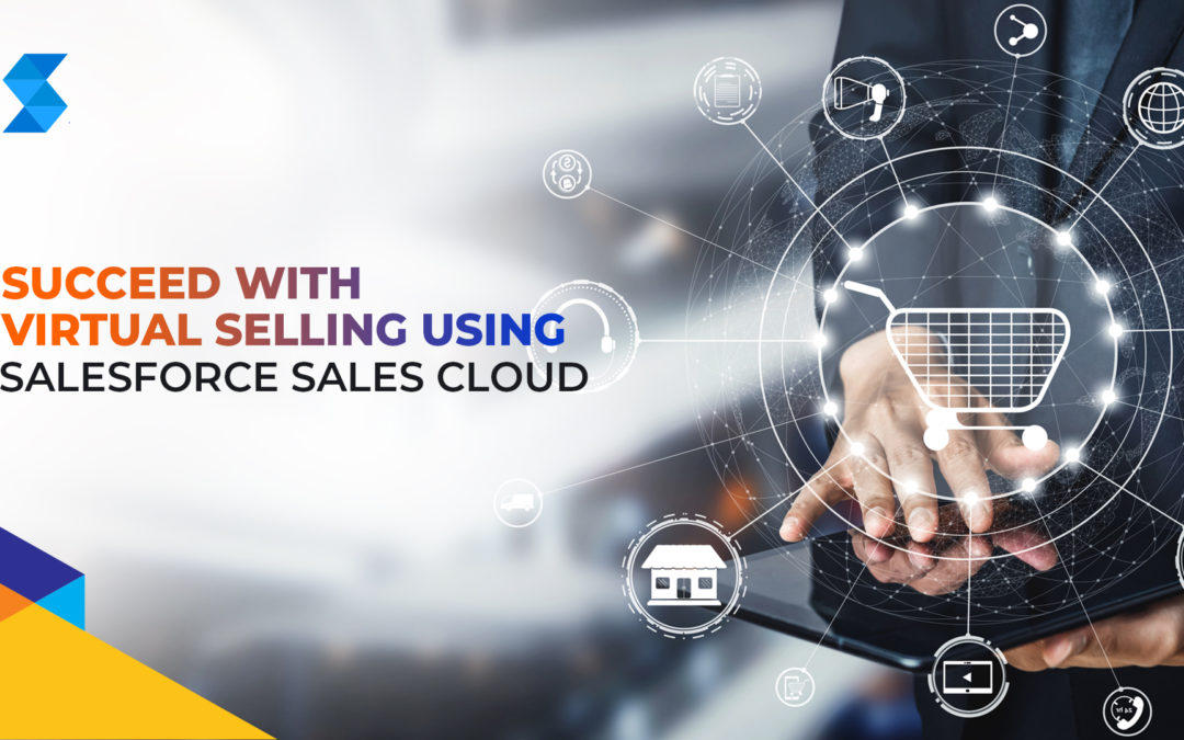 How to Succeed with Virtual Selling Using Salesforce Sales Cloud
