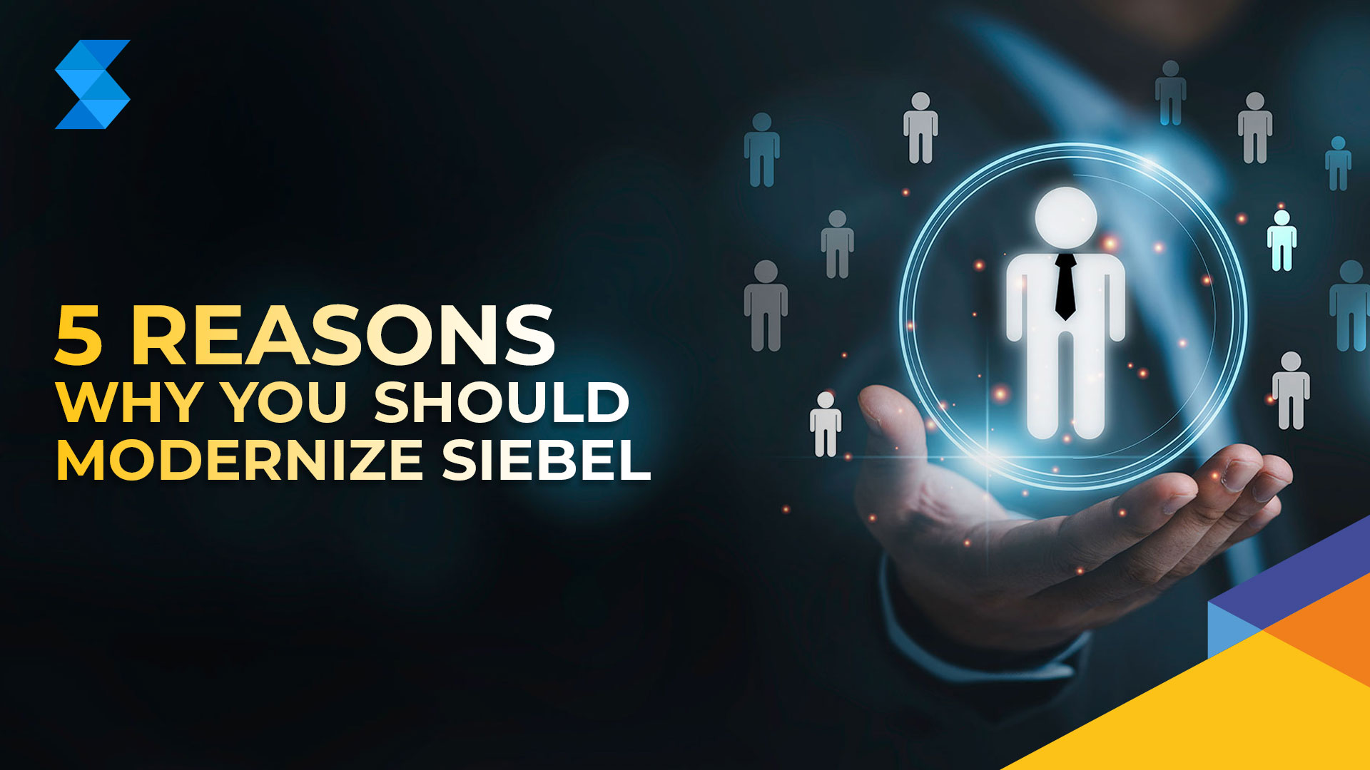 5 Reasons Why You Should Modernize Siebel