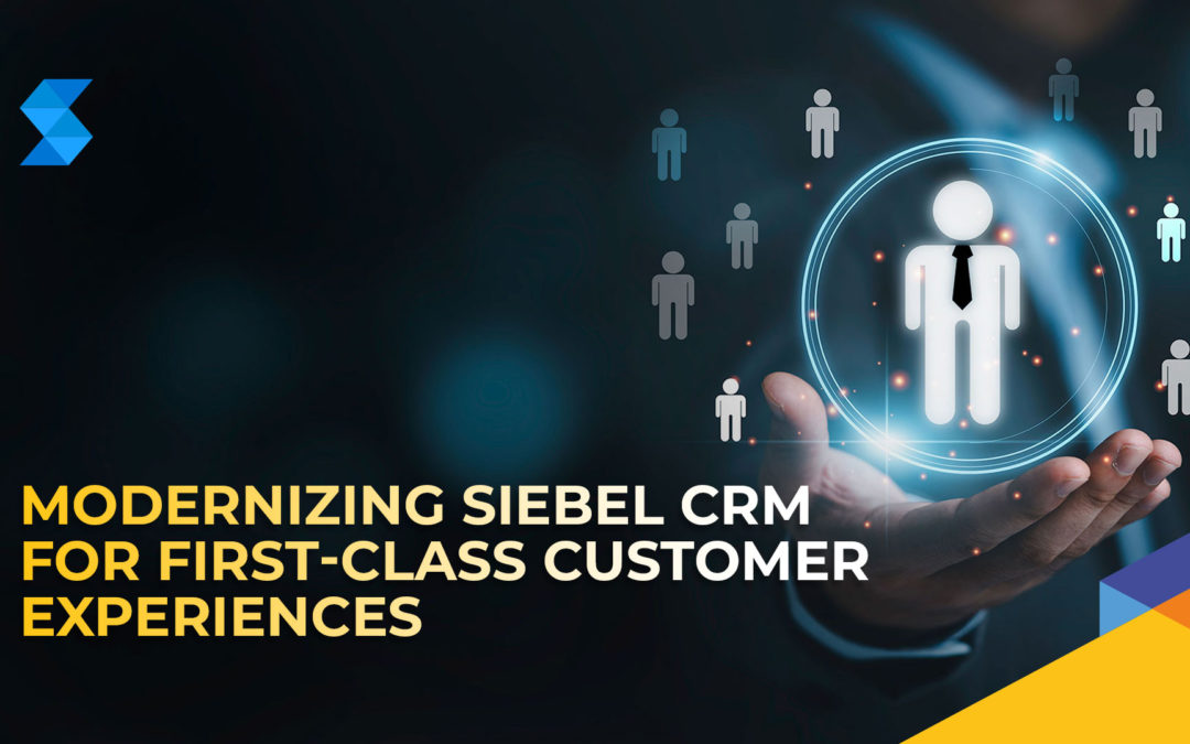 Whitepaper: Modernizing Siebel CRM for  First-Class Customer Experiences
